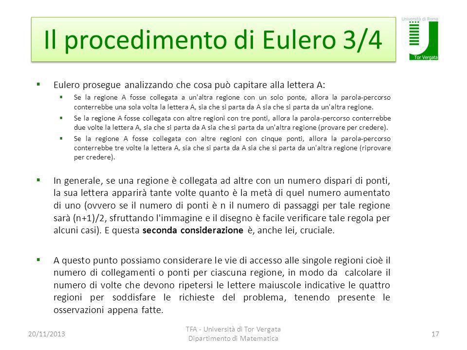 Il procedimento di Eulero 3/4 20/11/2013 TFA - Università di Tor Vergata Dipartimento di Matematica 17 Eulero prosegue analizzando che cosa può capita
