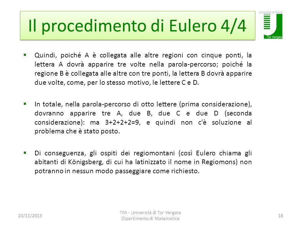 Il procedimento di Eulero 4/4 20/11/2013 TFA - Università di Tor Vergata Dipartimento di Matematica 18 Quindi, poiché A è collegata alle altre regioni