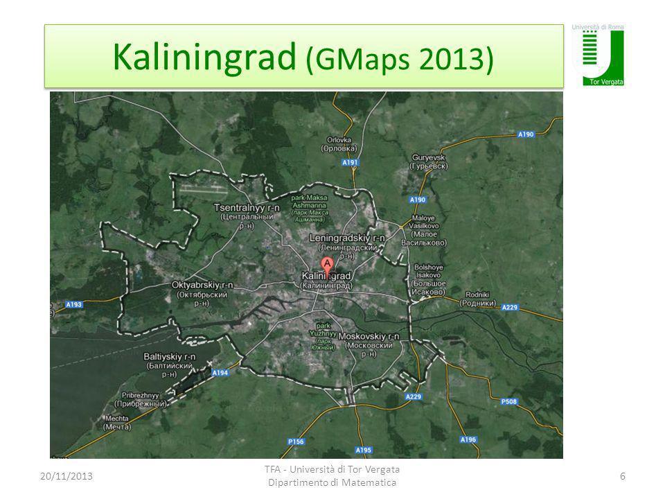 Kaliningrad (GMaps 2013) 20/11/2013 TFA - Università di Tor Vergata Dipartimento di Matematica 6