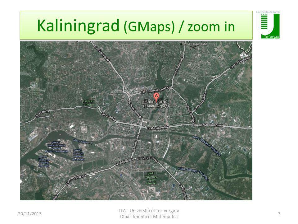 Kaliningrad (GMaps) / zoom in 20/11/2013 TFA - Università di Tor Vergata Dipartimento di Matematica 7