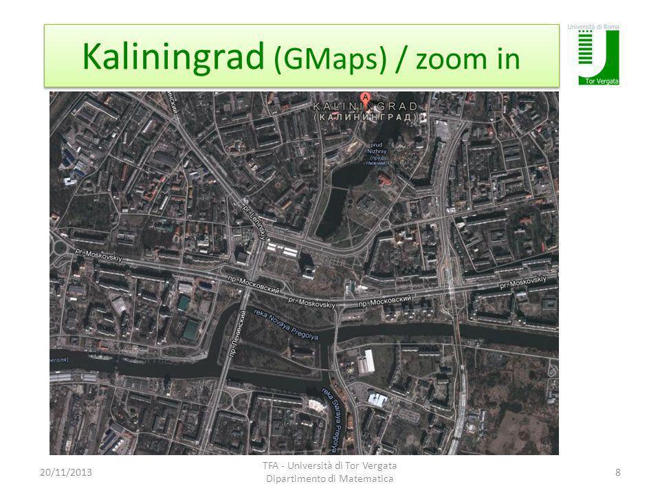 Kaliningrad (GMaps) / zoom in 20/11/2013 TFA - Università di Tor Vergata Dipartimento di Matematica 8