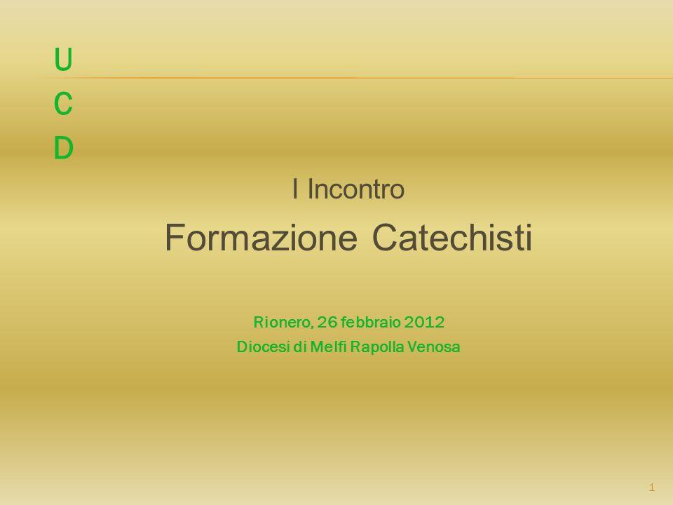 I Incontro Formazione Catechisti Rionero, 26 febbraio 2012 Diocesi di Melfi Rapolla Venosa 1