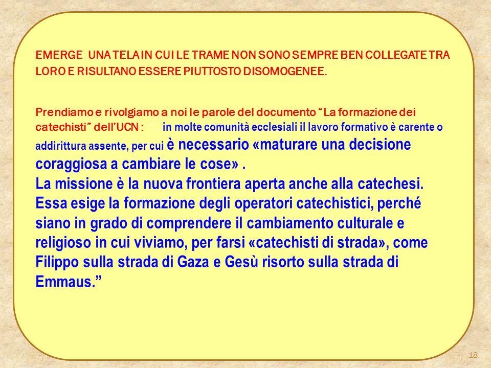 UCD - Formazione Catechisti 18 EMERGE UNA TELA IN CUI LE TRAME NON SONO SEMPRE BEN COLLEGATE TRA LORO E RISULTANO ESSERE PIUTTOSTO DISOMOGENEE. Prendi