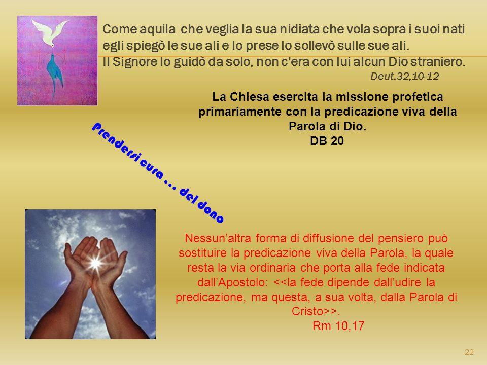22 La Chiesa esercita la missione profetica primariamente con la predicazione viva della Parola di Dio. DB 20 Nessunaltra forma di diffusione del pens