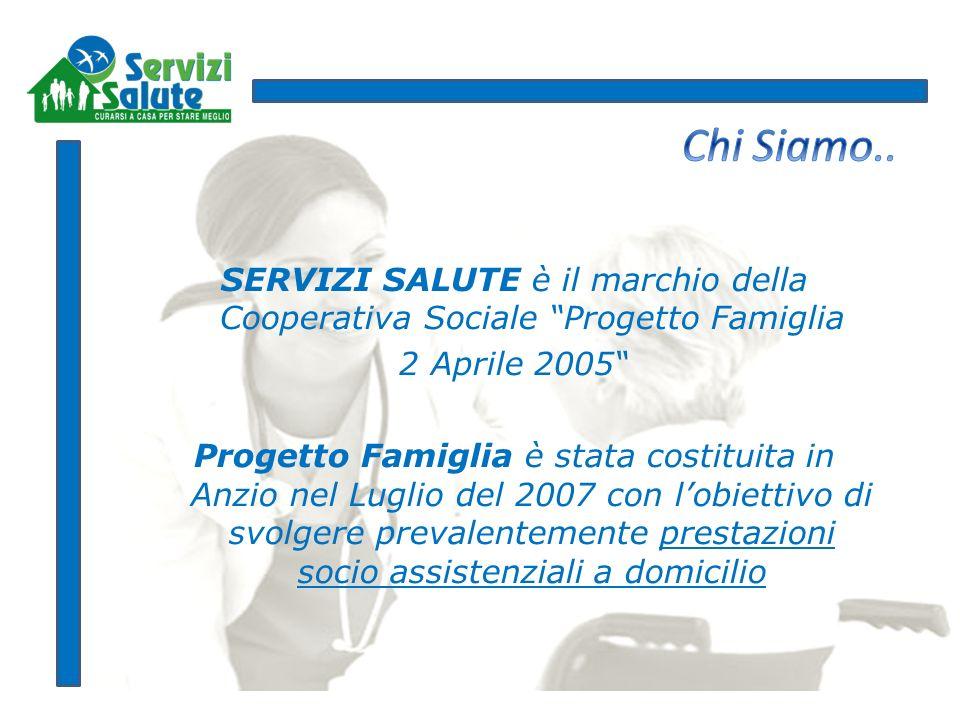 SERVIZI SALUTE è il marchio della Cooperativa Sociale Progetto Famiglia 2 Aprile 2005 Progetto Famiglia è stata costituita in Anzio nel Luglio del 200