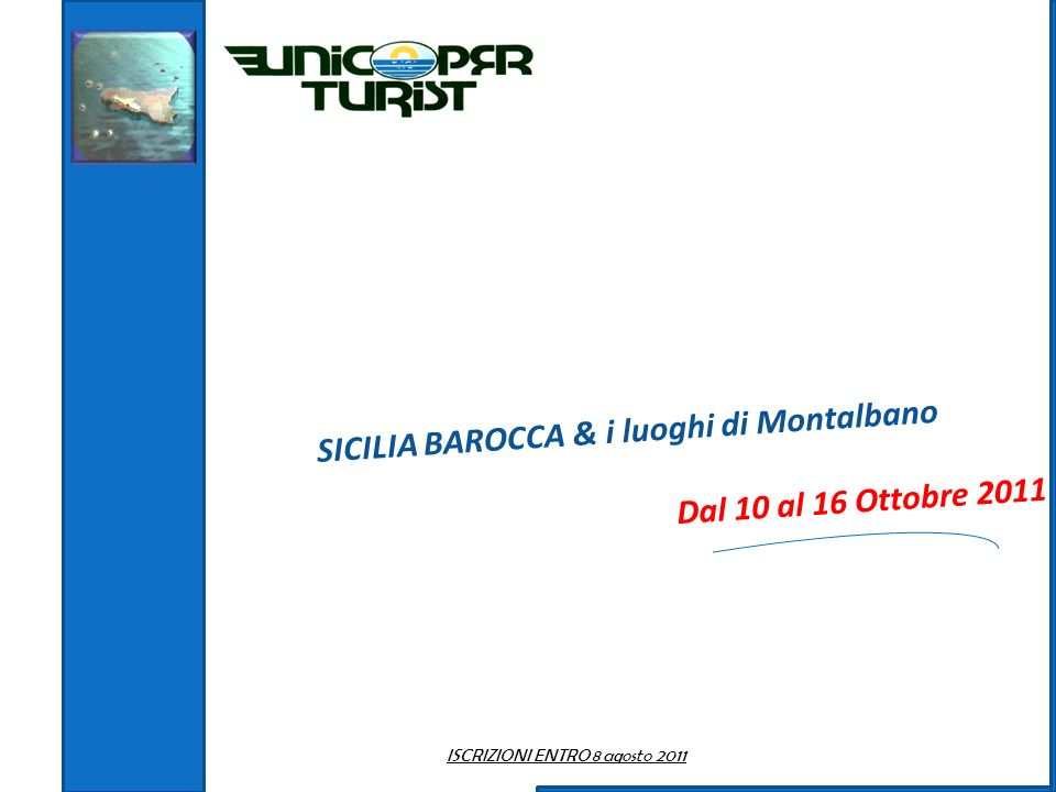 SICILIA BAROCCA & i luoghi di Montalbano Dal 10 al 16 Ottobre 2011 ISCRIZIONI ENTRO 8 agosto 2011