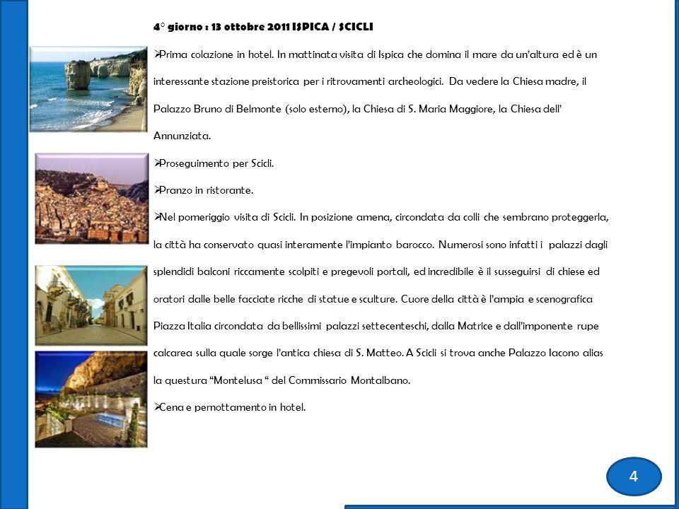4° giorno : 13 ottobre 2011 ISPICA / SCICLI Prima colazione in hotel.
