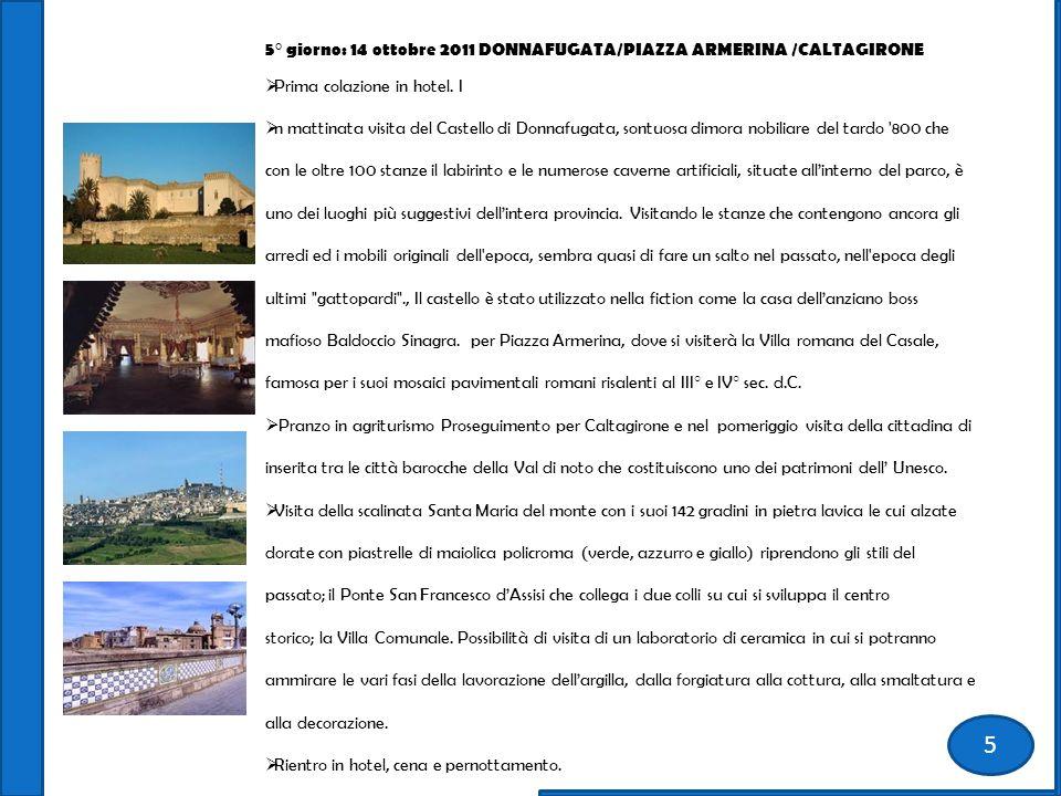 5° giorno: 14 ottobre 2011 DONNAFUGATA/PIAZZA ARMERINA /CALTAGIRONE Prima colazione in hotel.