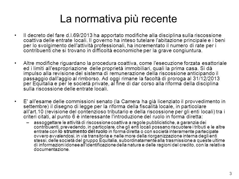 3 La normativa più recente Il decreto del fare d.l.69/2013 ha apportato modifiche alla disciplina sulla riscossione coattiva delle entrate locali. Il