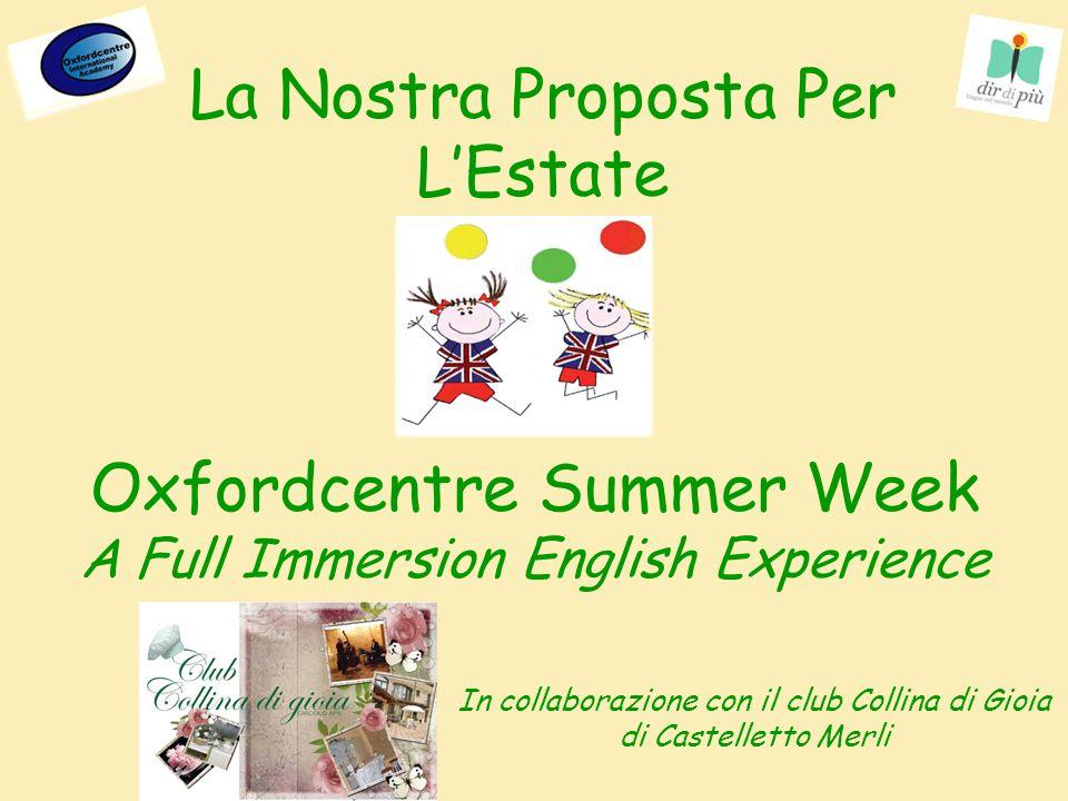 La Nostra Proposta Per LEstate Oxfordcentre Summer Week A Full Immersion English Experience In collaborazione con il club Collina di Gioia di Castelletto Merli
