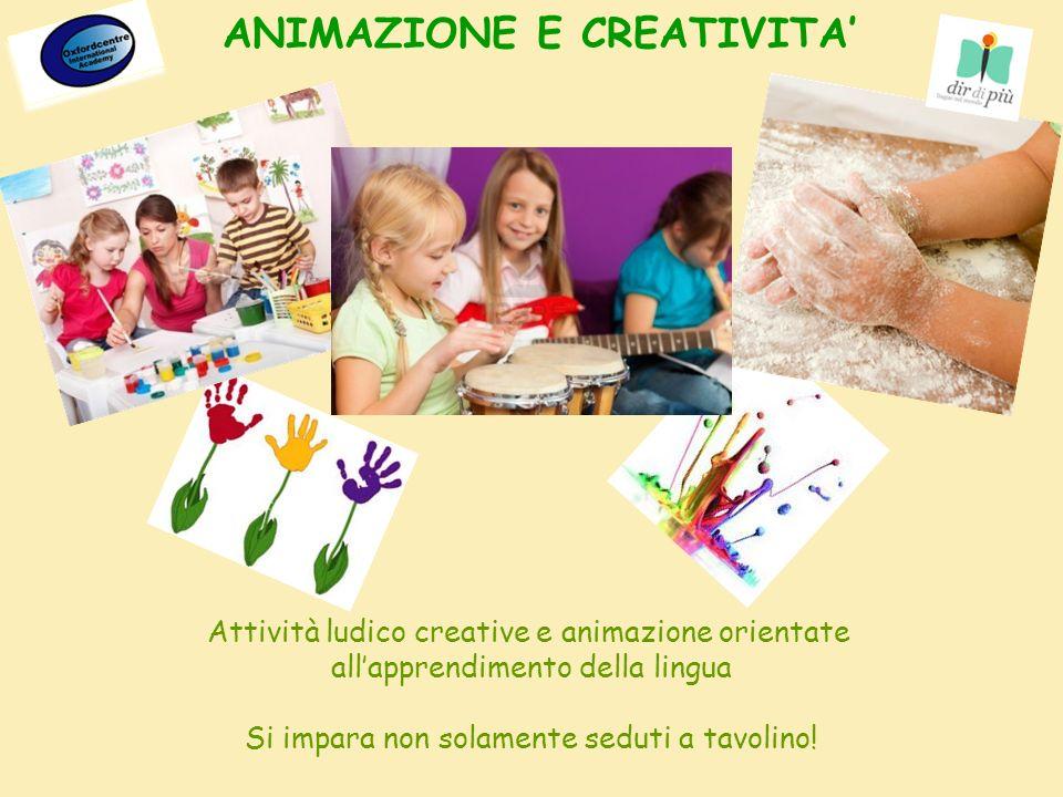 Attività ludico creative e animazione orientate allapprendimento della lingua Si impara non solamente seduti a tavolino! ANIMAZIONE E CREATIVITA