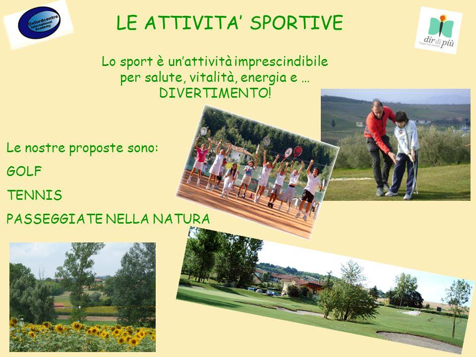 Lo sport è unattività imprescindibile per salute, vitalità, energia e … DIVERTIMENTO! Le nostre proposte sono: GOLF TENNIS PASSEGGIATE NELLA NATURA LE