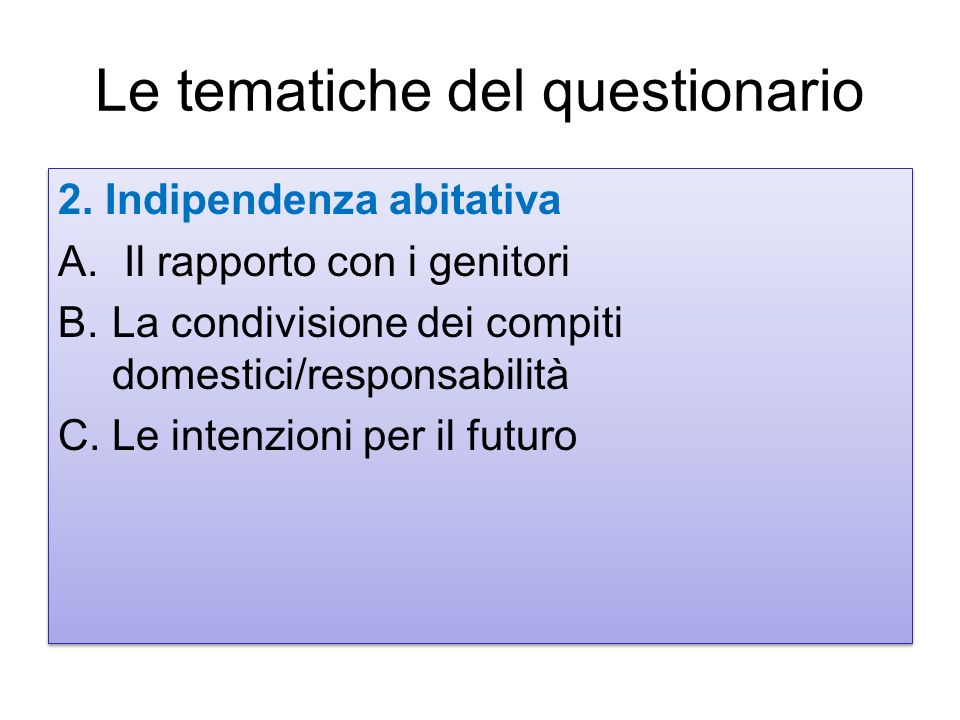 2. Indipendenza abitativa A. Il rapporto con i genitori B.La condivisione dei compiti domestici/responsabilità C.Le intenzioni per il futuro 2. Indipe
