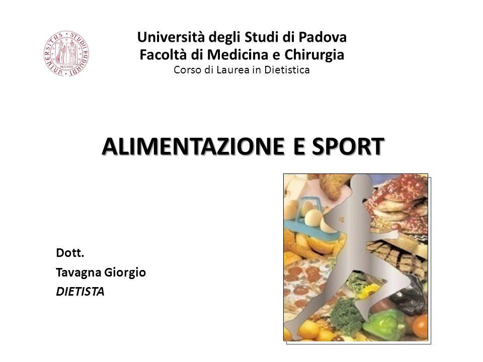 ALIMENTAZIONE E SPORT Università degli Studi di Padova Facoltà di Medicina e Chirurgia Corso di Laurea in Dietistica Dott. Tavagna Giorgio DIETISTA