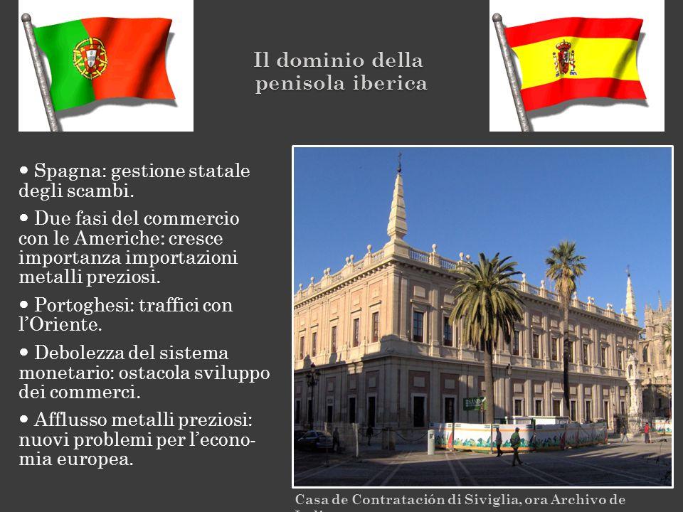 Casa de Contratación di Siviglia, ora Archivo de Indias. Il dominio della penisola iberica Spagna: gestione statale degli scambi. Due fasi del commerc