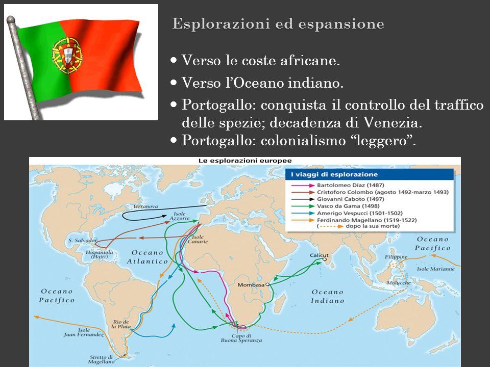 Verso le coste africane. Verso lOceano indiano. Portogallo: conquista il controllo del traffico delle spezie; decadenza di Venezia. Portogallo: coloni