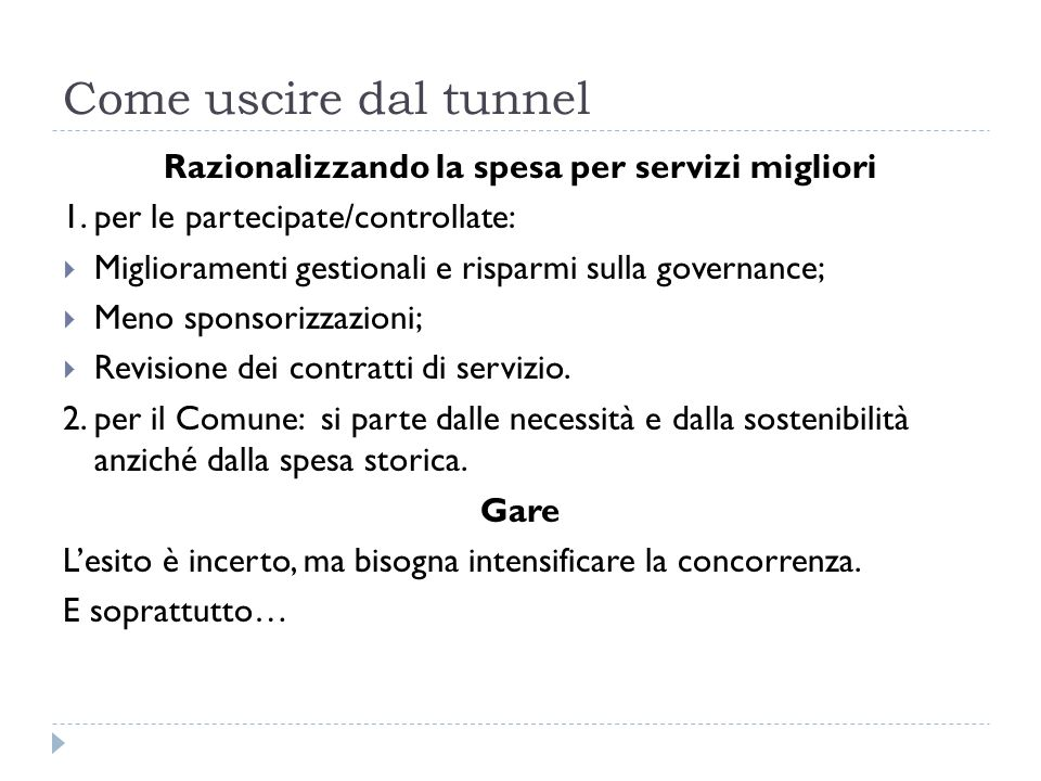 Come uscire dal tunnel Razionalizzando la spesa per servizi migliori 1. per le partecipate/controllate: Miglioramenti gestionali e risparmi sulla gove