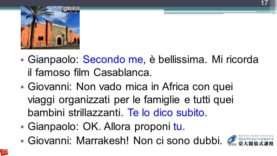 Gianpaolo: Secondo me, è bellissima. Mi ricorda il famoso film Casablanca. Giovanni: Non vado mica in Africa con quei viaggi organizzati per le famigl