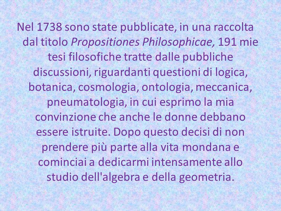Nel 1738 sono state pubblicate, in una raccolta dal titolo Propositiones Philosophicae, 191 mie tesi filosofiche tratte dalle pubbliche discussioni, r