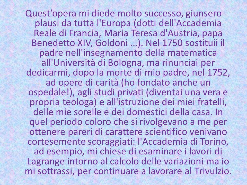 Questopera mi diede molto successo, giunsero plausi da tutta l'Europa (dotti dell'Accademia Reale di Francia, Maria Teresa d'Austria, papa Benedetto X