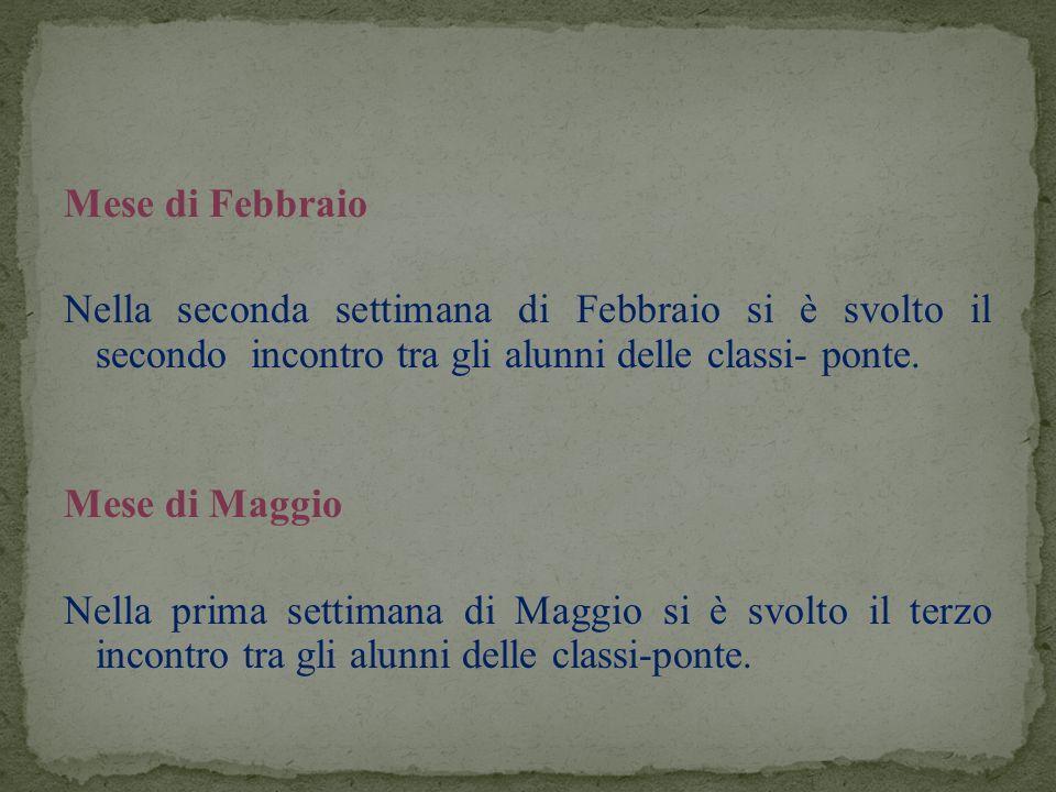 Mese di Febbraio Nella seconda settimana di Febbraio si è svolto il secondo incontro tra gli alunni delle classi- ponte. Mese di Maggio Nella prima se
