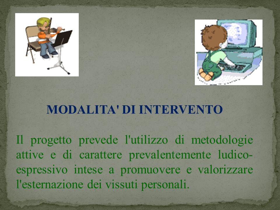 MODALITA' DI INTERVENTO Il progetto prevede l'utilizzo di metodologie attive e di carattere prevalentemente ludico- espressivo intese a promuovere e v