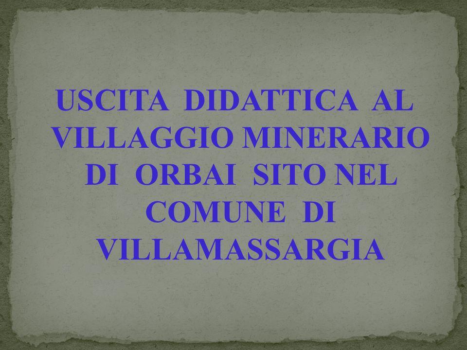 USCITA DIDATTICA AL VILLAGGIO MINERARIO DI ORBAI SITO NEL COMUNE DI VILLAMASSARGIA