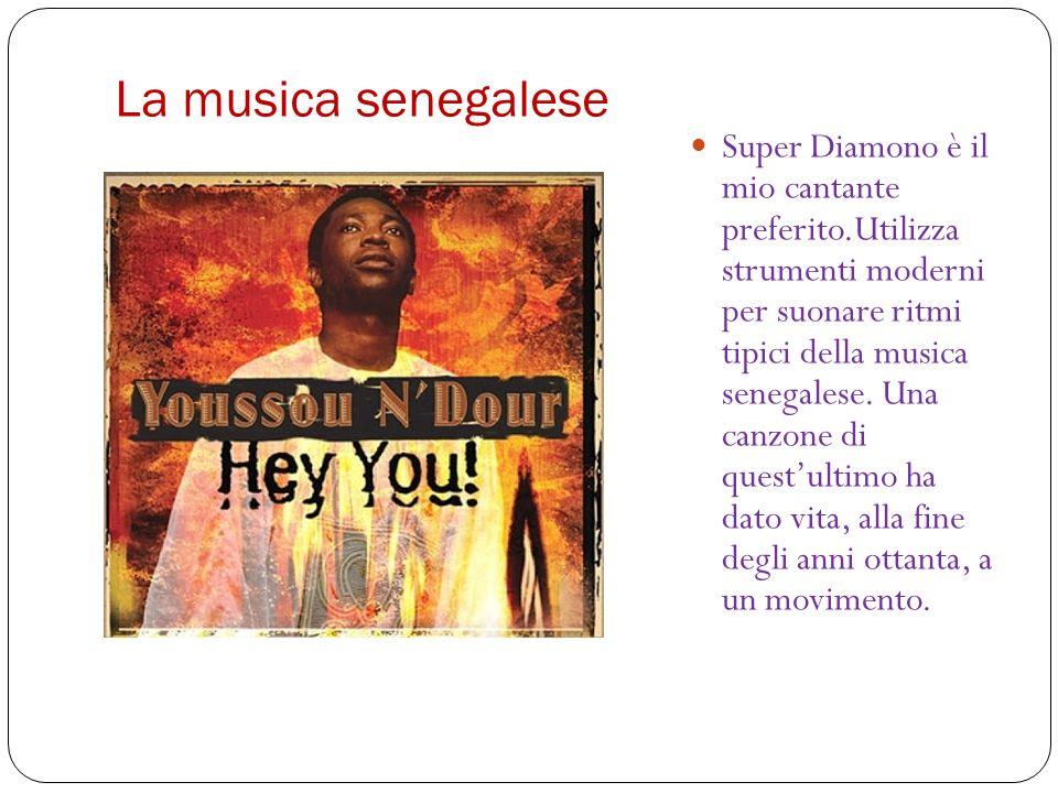 La musica senegalese Super Diamono è il mio cantante preferito.Utilizza strumenti moderni per suonare ritmi tipici della musica senegalese. Una canzon