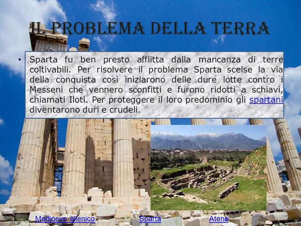 Il problema della terra Sparta fu ben presto afflitta dalla mancanza di terre coltivabili. Per risolvere il problema Sparta scelse la via della conqui
