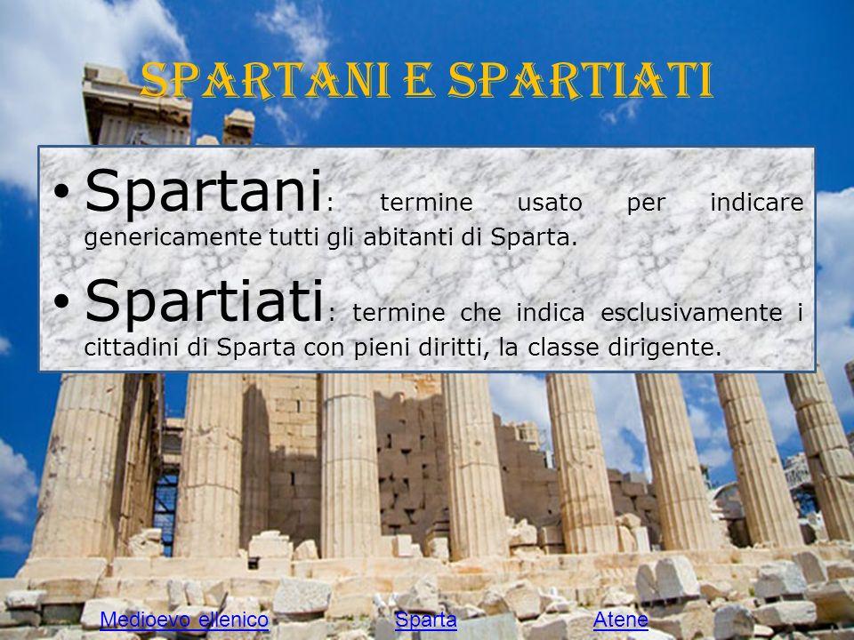Spartani e Spartiati Spartani : termine usato per indicare genericamente tutti gli abitanti di Sparta. Spartiati : termine che indica esclusivamente i