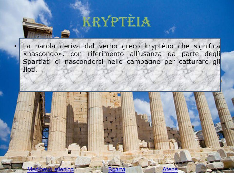 Kryptèia La parola deriva dal verbo greco kryptèuo che significa «nascondo», con riferimento allusanza da parte degli Spartiati di nascondersi nelle campagne per catturare gli Iloti.