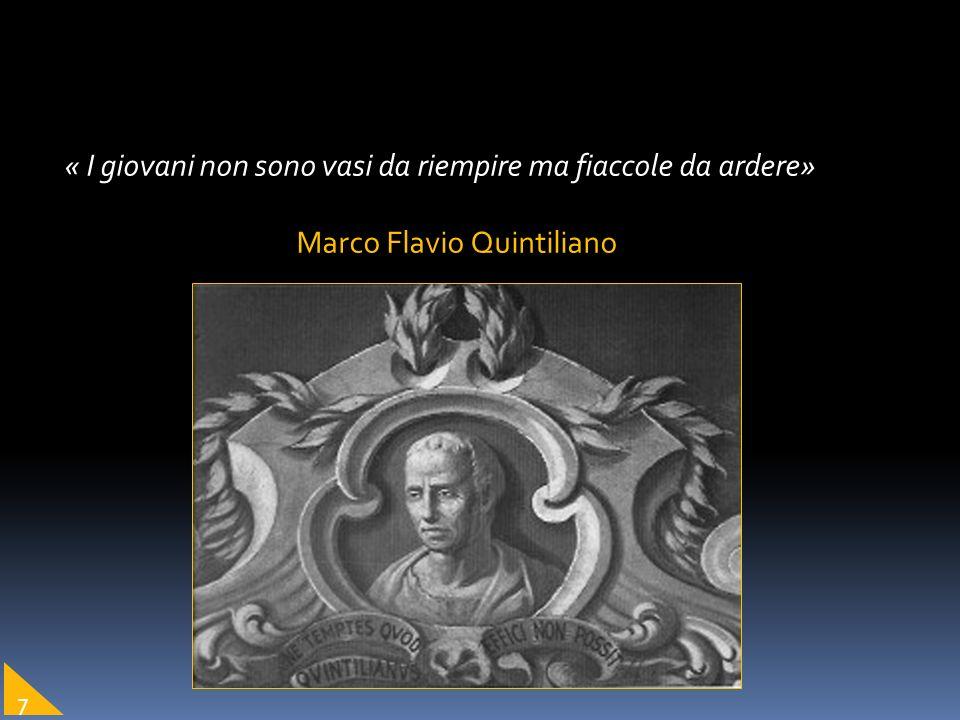 « I giovani non sono vasi da riempire ma fiaccole da ardere» Marco Flavio Quintiliano 7