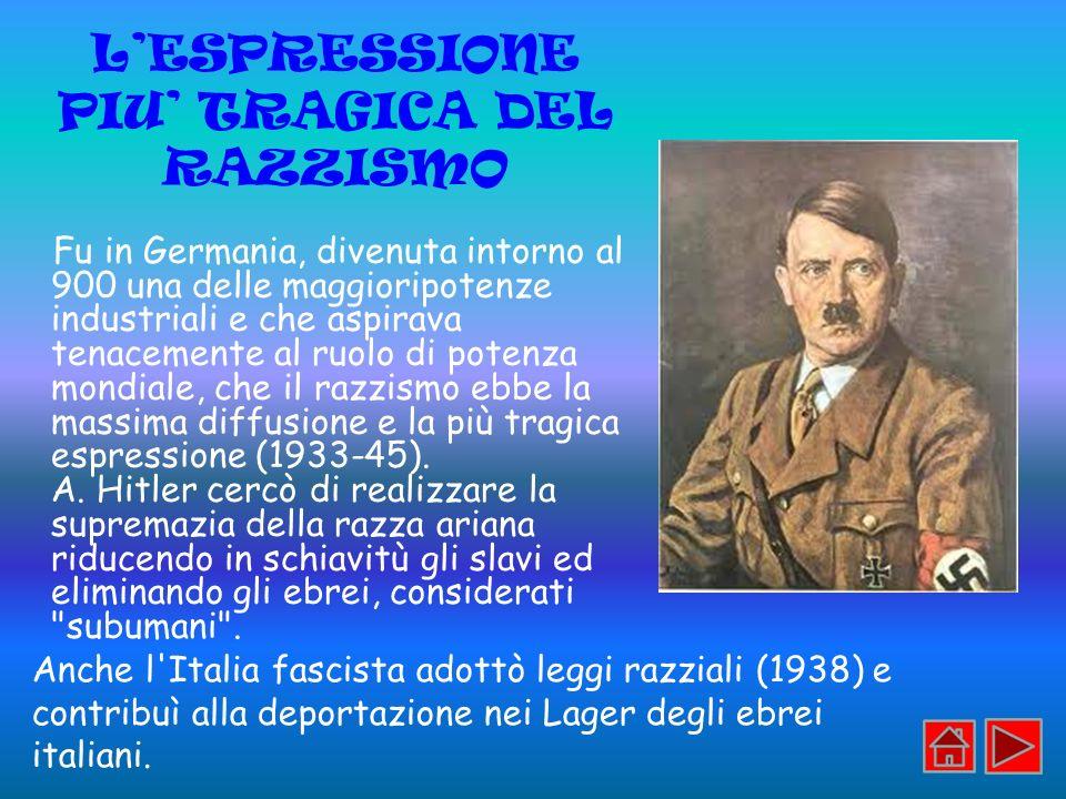 LESPRESSIONE PIU TRAGICA DEL RAZZISMO Fu in Germania, divenuta intorno al 900 una delle maggioripotenze industriali e che aspirava tenacemente al ruol