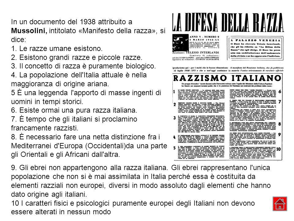 In un documento del 1938 attribuito a Mussolini, intitolato «Manifesto della razza», si dice: 1. Le razze umane esistono. 2. Esistono grandi razze e p