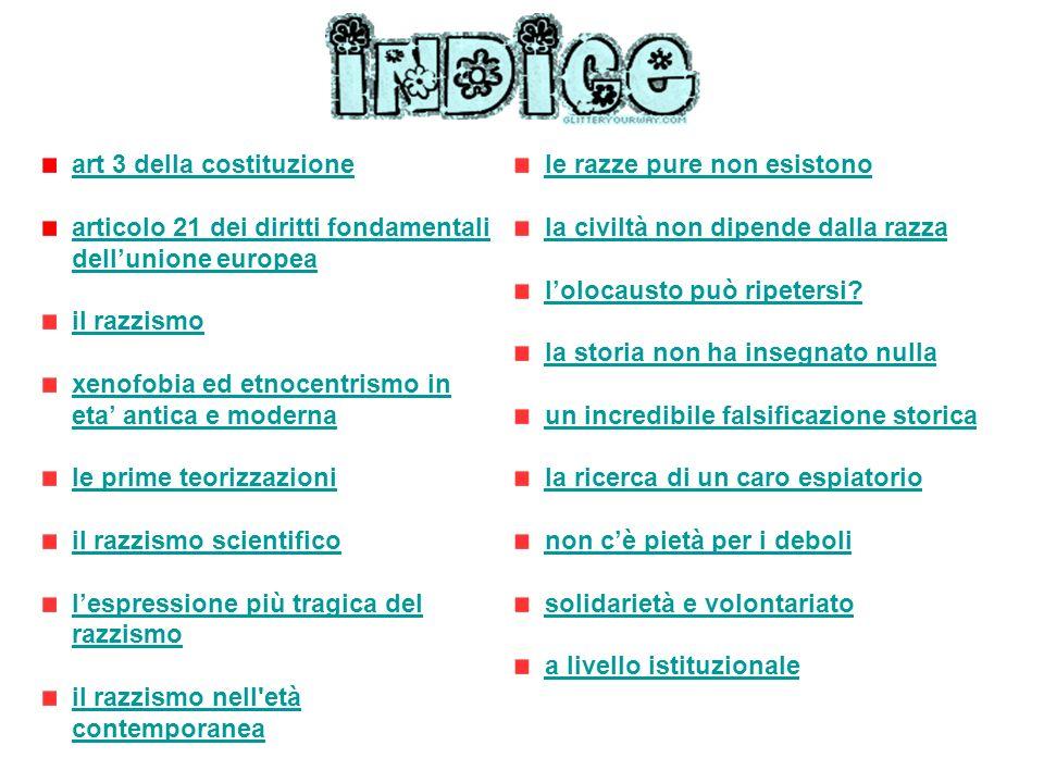 ARTICOLO 3 DELLA COSTITUZIONE DELLA REPUBBLICA ITALIANA Tutti i cittadini hanno pari dignità sociale e sono eguali davanti alla legge, senza distinzione di sesso, di razza, di lingua, di religione, di opinioni politiche, di condizioni personali e sociali.