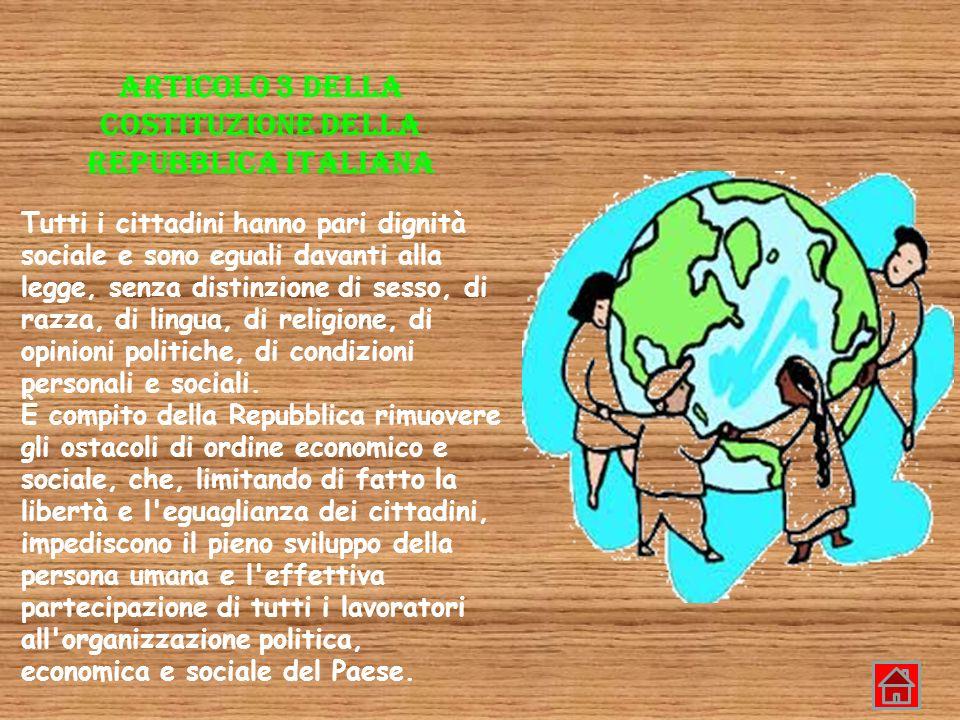 ARTICOLO 3 DELLA COSTITUZIONE DELLA REPUBBLICA ITALIANA Tutti i cittadini hanno pari dignità sociale e sono eguali davanti alla legge, senza distinzio
