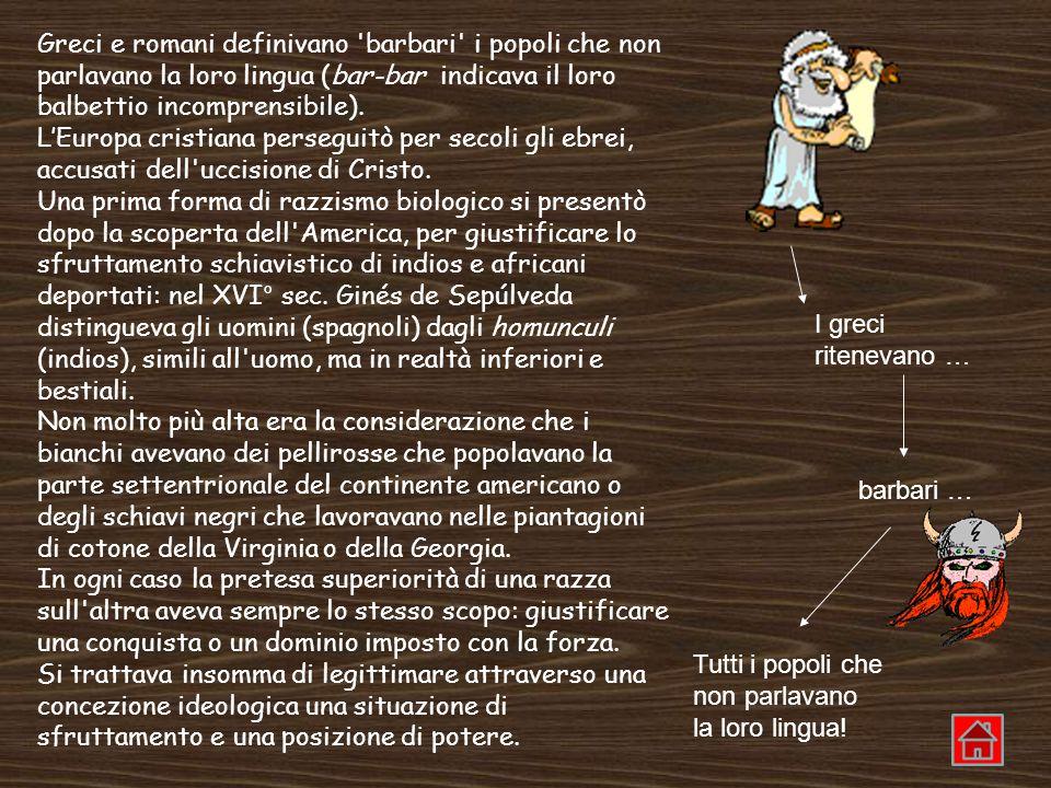 Greci e romani definivano 'barbari' i popoli che non parlavano la loro lingua (bar-bar indicava il loro balbettio incomprensibile). LEuropa cristiana
