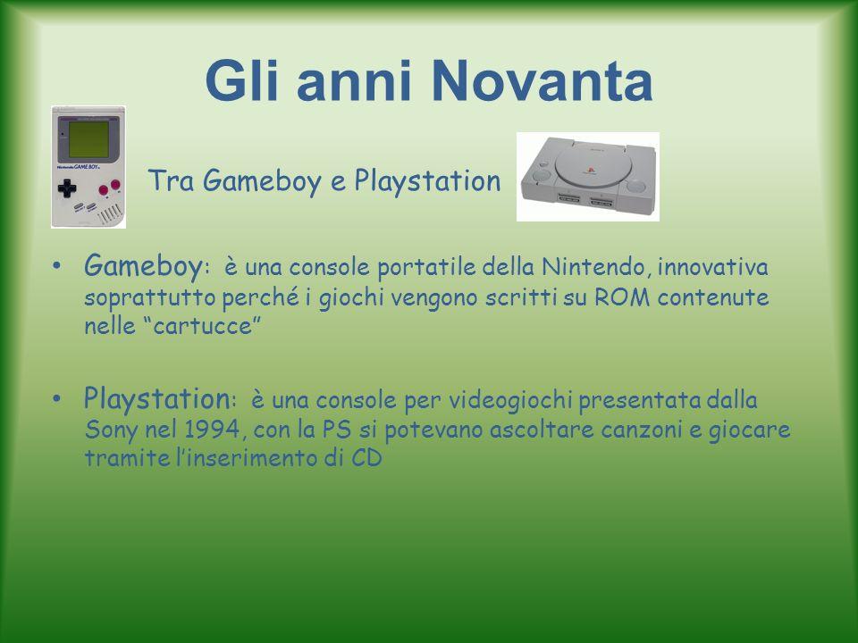 Gli anni Novanta Tra Gameboy e Playstation Gameboy : è una console portatile della Nintendo, innovativa soprattutto perché i giochi vengono scritti su