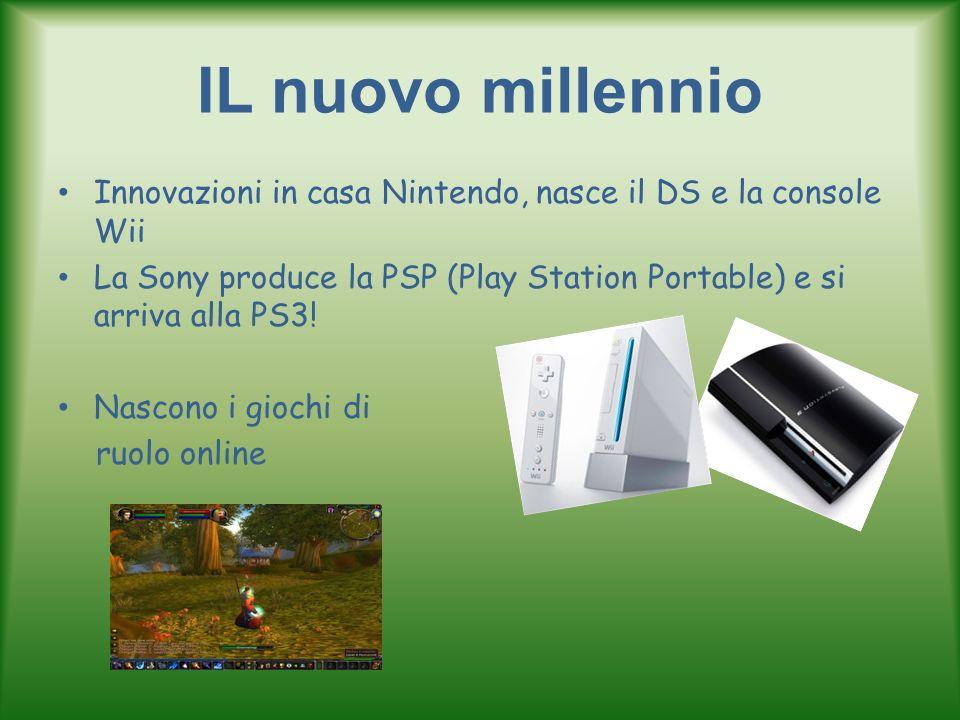 IL nuovo millennio Innovazioni in casa Nintendo, nasce il DS e la console Wii La Sony produce la PSP (Play Station Portable) e si arriva alla PS3! Nas