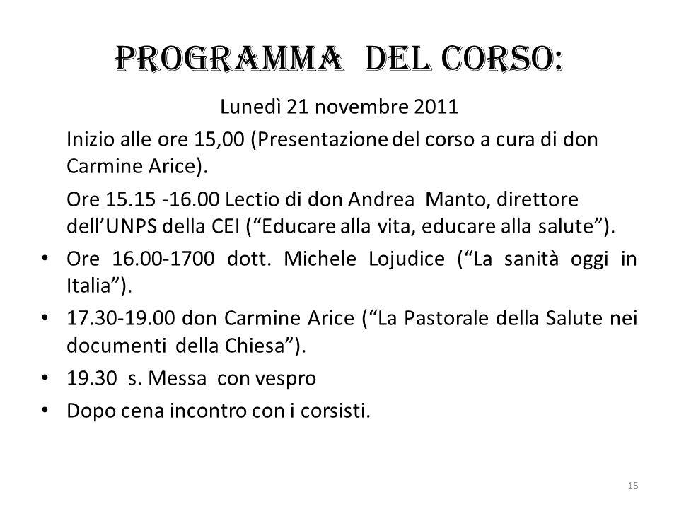 Programma del corso: Lunedì 21 novembre 2011 Inizio alle ore 15,00 (Presentazione del corso a cura di don Carmine Arice). Ore 15.15 -16.00 Lectio di d