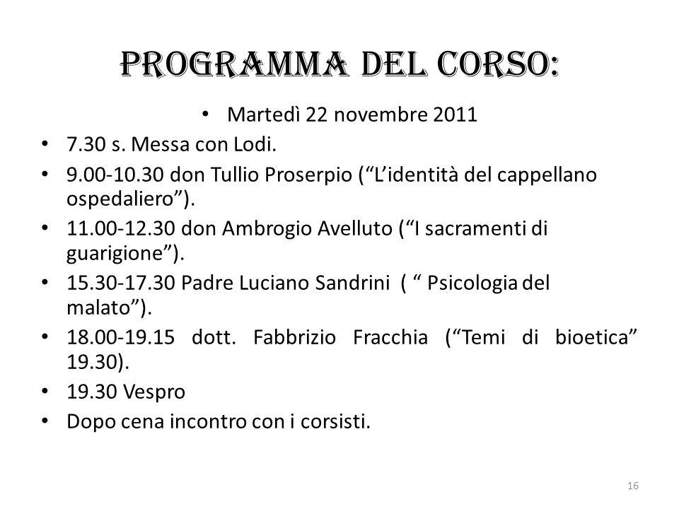 Programma del corso: Martedì 22 novembre 2011 7.30 s. Messa con Lodi. 9.00-10.30 don Tullio Proserpio (Lidentità del cappellano ospedaliero). 11.00-12