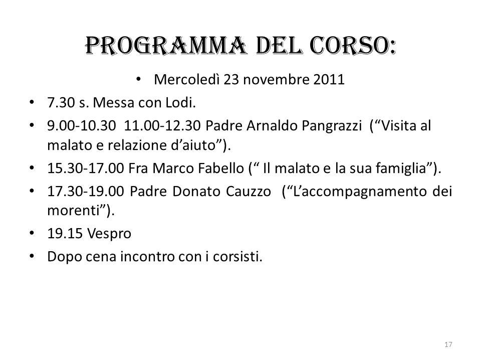 Programma del corso: Mercoledì 23 novembre 2011 7.30 s. Messa con Lodi. 9.00-10.30 11.00-12.30 Padre Arnaldo Pangrazzi (Visita al malato e relazione d