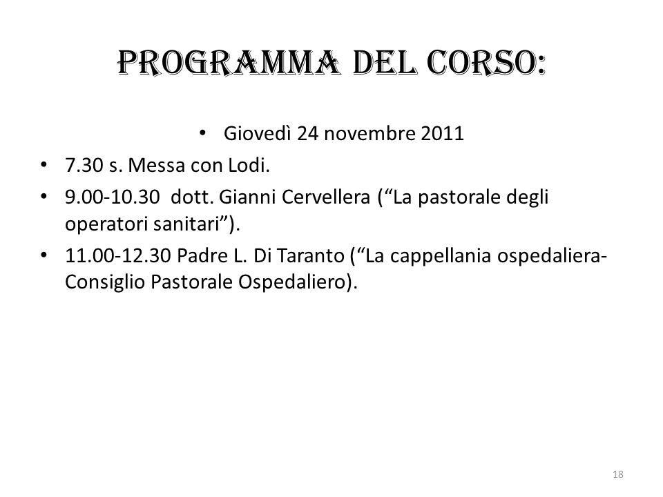 Programma del corso: Giovedì 24 novembre 2011 7.30 s. Messa con Lodi. 9.00-10.30 dott. Gianni Cervellera (La pastorale degli operatori sanitari). 11.0
