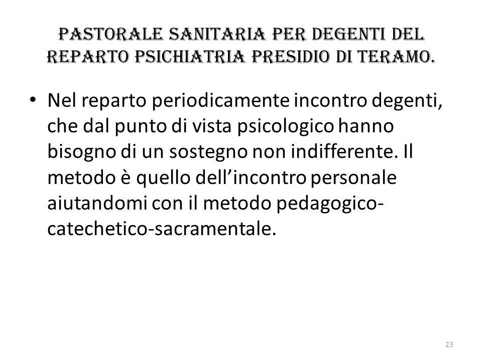 Pastorale sanitaria per degenti del reparto Psichiatria Presidio di Teramo. Nel reparto periodicamente incontro degenti, che dal punto di vista psicol