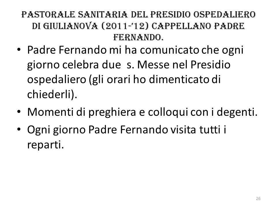 Pastorale sanitaria del Presidio ospedaliero di Giulianova (2011-12) cappellano Padre Fernando. Padre Fernando mi ha comunicato che ogni giorno celebr