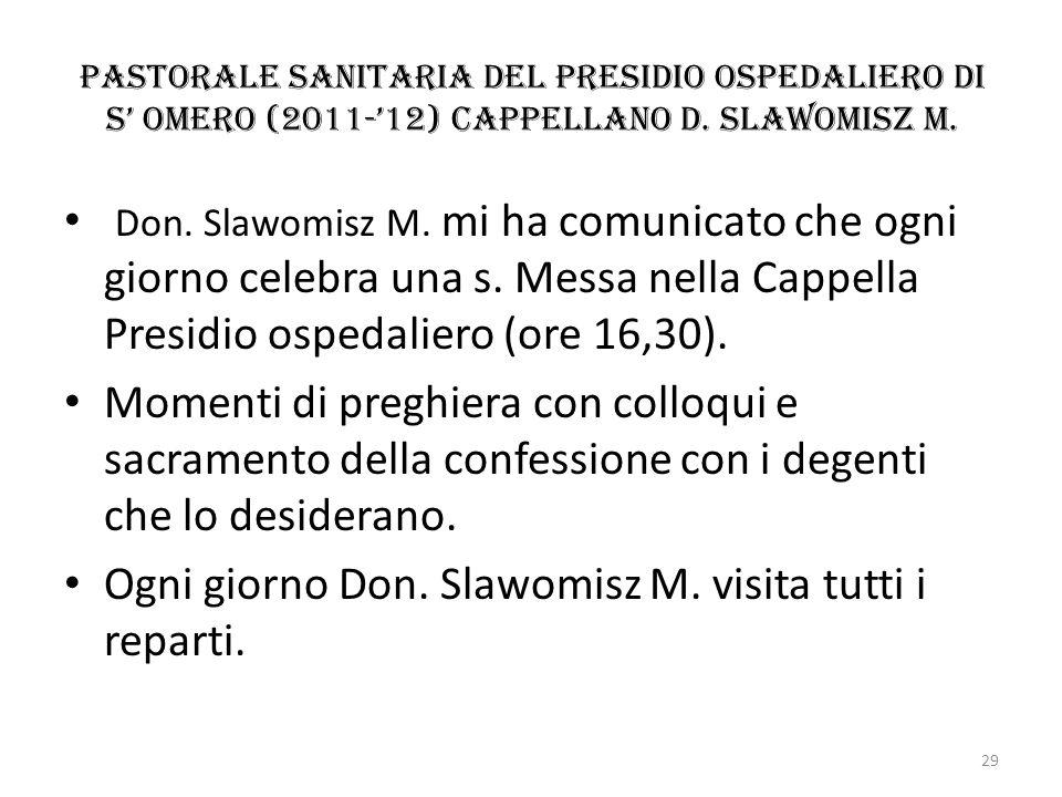Pastorale sanitaria del Presidio ospedaliero di s Omero (2011-12) Cappellano d. Slawomisz M. Don. Slawomisz M. mi ha comunicato che ogni giorno celebr