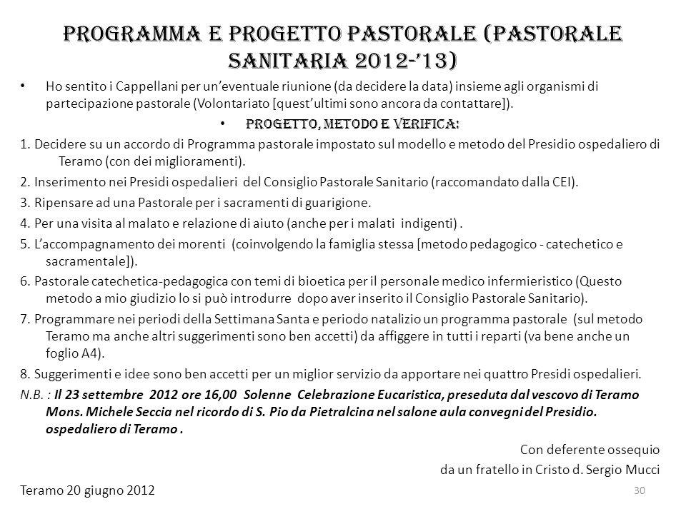 Programma e progetto pastorale (Pastorale sanitaria 2012-13) Ho sentito i Cappellani per uneventuale riunione (da decidere la data) insieme agli organ