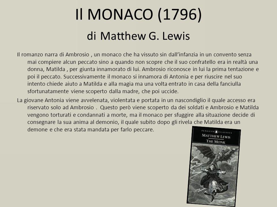 Il MONACO (1796) di Matthew G. Lewis Il romanzo narra di Ambrosio, un monaco che ha vissuto sin dallinfanzia in un convento senza mai compiere alcun p