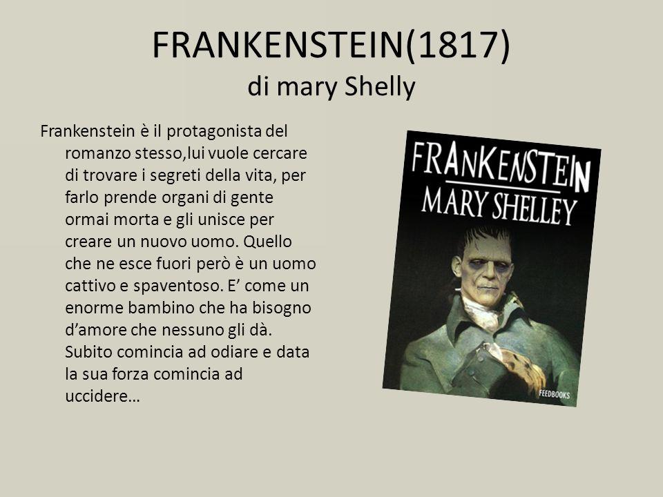 FRANKENSTEIN(1817) di mary Shelly Frankenstein è il protagonista del romanzo stesso,lui vuole cercare di trovare i segreti della vita, per farlo prend