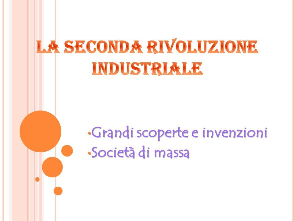 Grandi scoperte e invenzioni Grandi scoperte e invenzioni Società di massa Società di massa